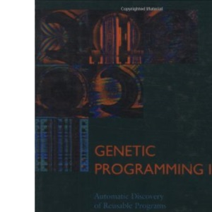 Genetic Programming: Automatic Discovery of Reusable Programs v. 2 (Complex Adaptive Systems)