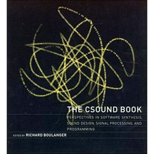 The Csound Book: Perspectives in Software Synthesis, Sound Design, Signal Processing, and Programming (The MIT Press)