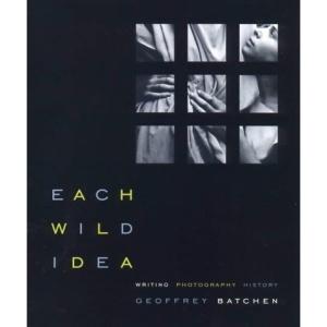 Each Wild Idea: Writing, Photography, History