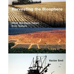 Harvesting the Biosphere: What We Have Taken from Nature (The MIT Press)