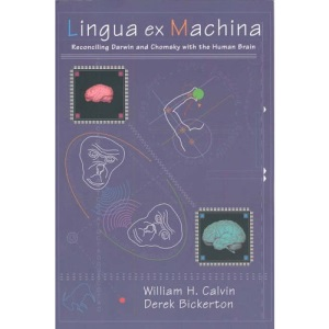 Lingua Ex Machina: Reconciling Darwin and Chomsky with the Human Brain (Bradford Books)