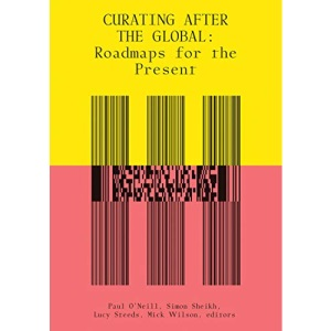 Curating After the Global (The MIT Press): Roadmaps for the Present
