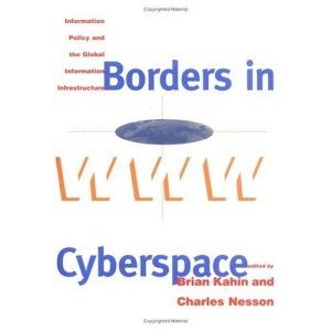 Borders in Cyberspace: Information Policy and the Global Information Infrastructure (Publication of the Harvard Information Infrastructure Projec) ... Infrastructure Project at Harvard University)