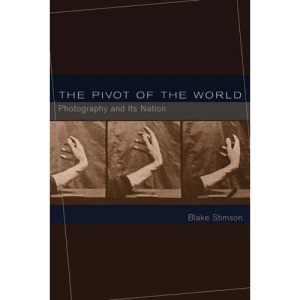 The Pivot of the World: Photography and Its Nation
