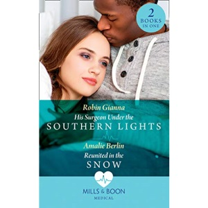His Surgeon Under The Southern Lights / Reunited In The Snow: His Surgeon Under the Southern Lights (Doctors Under the Stars) / Reunited in the Snow (Doctors Under the Stars) (Medical)