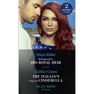 Kidnapped For His Royal Heir / The Italian's Pregnant Cinderella: Kidnapped for His Royal Heir / The Italian's Pregnant Cinderella (Modern)