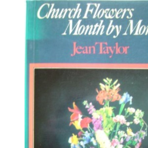 Church Flowers, Month by Month