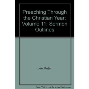 Preaching Through the Christian Year: Volume 11: Sermon Outlines