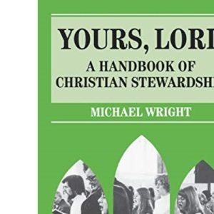Yours, Lord: Handbook of Christian Stewardship (Mowbray Parish Handbooks)