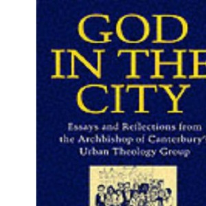 God in the City: Essays and Reflections from the Archbishop of Canterbury's Urban Theology Group