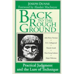 Back to the Rough Ground: Practical Judgement and the Lure of Technique (Revisions: A Series of Books on Ethics)