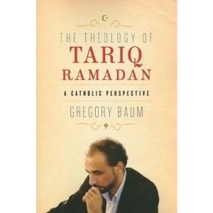 The Theology of Tariq Ramadan: A Catholic Perspective