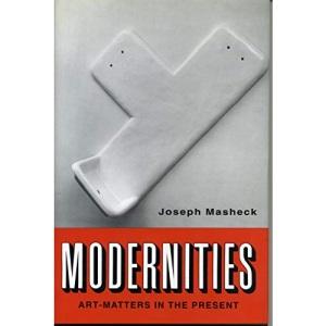 Modernities: Art-Matters in the Present