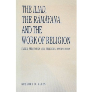 Iliad, the Ramayana and the Work of Religion: Failed Persuasion and Religious Mystification (Hermeneutics, Studies in the History of Religions)
