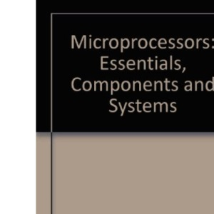 Microprocessors: Essentials, Components and Systems