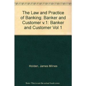 The Law and Practice of Banking: Banker and Customer v.1: Banker and Customer Vol 1
