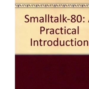 Smalltalk-80: A Practical Introduction