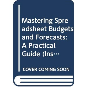 Mastering Spreadsheets, Budgets and Forecasts: A Practical Guide (Institute of Management)