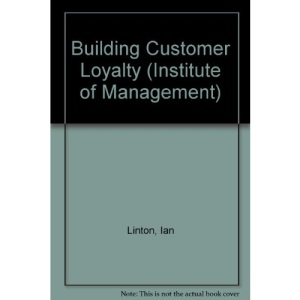 Building Customer Loyalty (Institute of Management/Pitman Publishing S.)