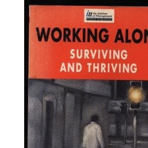Working Alone: Surviving and Thriving (Institute of Management)