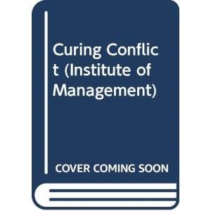 Curing Conflict (Institute of Management S.)