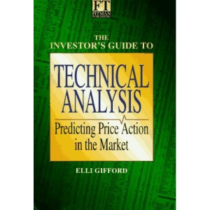 Investor's Guide to Technical Analysis: Predicting Price Action in the Market (Financial Times Series)