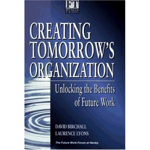 Creating Tomorrow's Organisation: Unlocking the Benefits of Future Work (Financial Times Series)