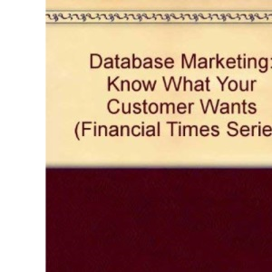 Database Marketing: Know What Your Customer Wants (Financial Times Series)