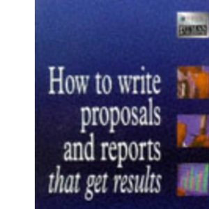 How to Write Reports and Proposals That Get Results: Management Solutions (Institute of Management)
