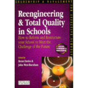 Re-engineering and Total Quality in Schools: How to Reform and Restructure Your School to Meet the Challenge of the Future (Schools Management Solutions)
