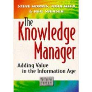 Knowledge Manager: Adding Value in the Information Age (Future skills)