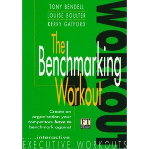 The Benchmarking Workout: A Toolkit to Help You Construct a World Class Organization (Financial Times Series)