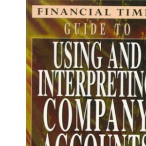 Financial Times Guide to Using and Interpreting Company Accounts (Ft Guide)
