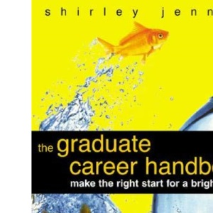 The Graduate Career Handbook: Making the Right Start for a Bright Future