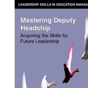 Mastering Deputy Headship (Leadership skills in education management)
