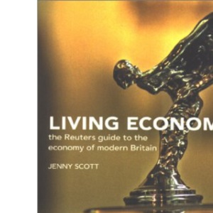 Living Economy: The Reuters Guide to the Economy of Modern Britain