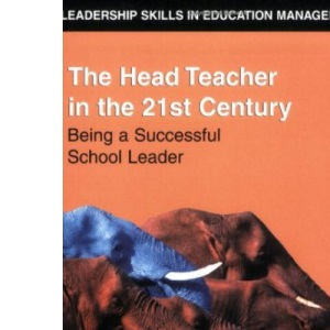 Head Teacher in the 21st Century: Being a Successful School Leader (Financial Times Series)