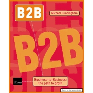 B2B: Business to Business - The Path to Profit (Financial Times Series)