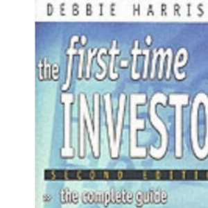 The First-Time Investor: The Complete Guide to Buying, Owning and Selling Shares (Financial Times Series)