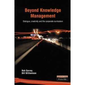 Beyond Knowledge Management: Dialogue, Creativity and the Corporate Curriculum