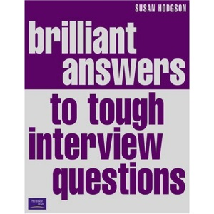 Brilliant Answers to Tough Interview Questions: Smart Answers To Whatever They Can Throw At You