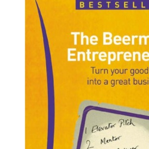 The Beermat Entrepreneur: What You Really Need to Know to Turn a Good Idea into a Great Business