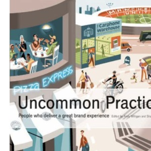 Uncommon Practice: People Who Deliver a Great Brand Experience