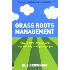 Grass Roots Management: Getting Your People to Do it for Themselves
