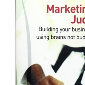Marketing Judo: Building Your Business Using Brains Not Budget