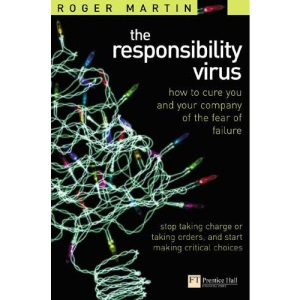 The Responsibility Virus: Stop Taking Charge or Taking Orders and Start Making Critical Decisions