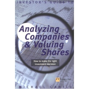 An Investor's Guide to Analysing Companies and Valuing Shares: How to Make the Right Investment Decision (Financial Times Series)