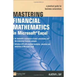 Mastering Financial Mathematics with Excel: A Practical Guide for Business Calculations (Market Editions)