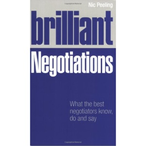 Brilliant Negotiations: What the Best Negotiators Know, Do and Say: What Brilliant Negotiators Know, Say and Do