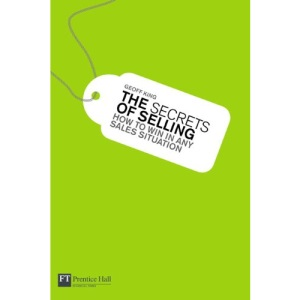 The Secrets of Selling: How to Win in Any Sales Situation (Financial Times Series)